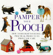 Pamper Your Pooch: How to Delight Your Dog - Practical Projects to Prove You Car
