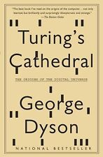 Turing's Cathedral : The Origins of the Digital Universe by George Dyson...