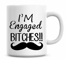 Funny Mugs I'm Engaged Bitches Wedding Coffee Mug Gift Mens Engaged Wedding 152