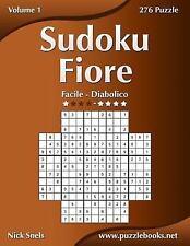 Sudoku Fiore: Sudoku Fiore - Da Facile a Diabolico - Volume 1 - 276 Puzzle by...