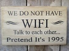 Primitive Wood Sign We Do Not Have WiFi  Lake House Cabin Decor Funny