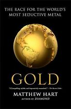 Gold : The Race for the World's Most Seductive Metal by Matthew Hart (2014,...