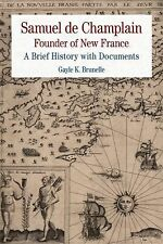 Samuel de Champlain: Founder of New France: A Brief History with Documents (Bedf