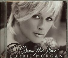 LORRIE MORGAN - SHOW ME HOW - CD - NEW
