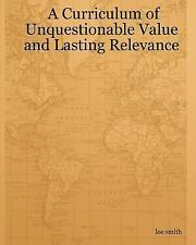 A Curriculum of Unquestionable Value and Lasting Relevance by Lee Smith...