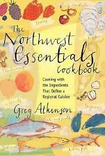 The Northwest Essentials Cookbook: Cooking with the Ingredients That Define a Re