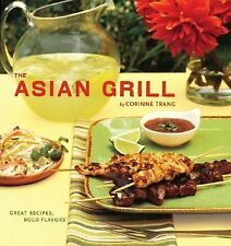 Asian Grill Great / Recipes, Bold Flavors by Corinne Trang / Paperback