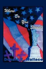 Where Do You Stand? by Donald E. Wallace (2012, Paperback)