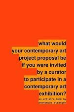 What Would Your Contemporary Art Project Proposal Be If You Were Invited by a...