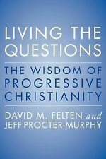 Living the Questions : The Wisdom of Progressive Christianity by David Felten...
