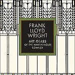 Frank Lloyd Wright : Art Glass of the Martin House Complex (2009, Hardcover)