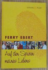 Auf den Spuren meines Lebens * Ferry Ebert 2004 Biografie Biographie