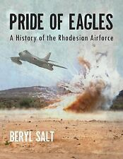 A Pride of Eagles : A History of the Rhodesian Air Force by Beryl Salt (2015,...