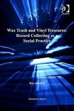 Ashgate Popular and Folk Music: Wax Trash and Vinyl Treasures : Record...