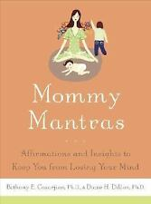 Mommy Mantras : Affirmations and Insights to Keep You from Losing Your Mind b...