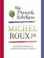 The French Kitchen: 200 Recipes from the Master of French Cooking by Michel...
