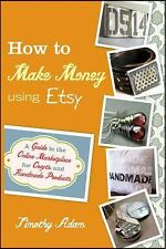 How to Make Money Using Etsy: A Guide to the Online Marketplace for Crafts an...