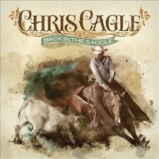 CHRIS CAGLE CD BACK IN THE SADDLE BRAND NEW SEALED