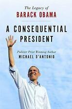 A Consequential President : The Legacy of Barack Obama by Michael D'Antonio...