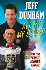 All by My Selves : Walter, Peanut, Achmed, and Me by Jeff Dunham (2010, Hardcove