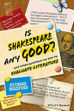 Is Shakespeare Any Good? And Other Questions on How to Evaluate Literature by...