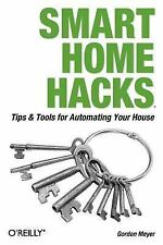 Smart Home Hacks: Tips & Tools for Automating Your House (Hacks), Gordon Meyer,