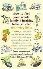 How to Feed Your Whole Family a Healthy Balanced Diet, with Very Little Money an