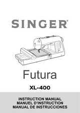 Singer XL-400-FUTURA Sewing Machine/Embroidery/Serger Owners Manual