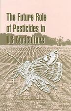 The Future Role of Pesticides in US Agriculture by Division on Earth and Life...