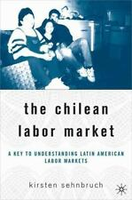 The Chilean Labor Market: A Key to Understanding Latin American Labor -ExLibrary