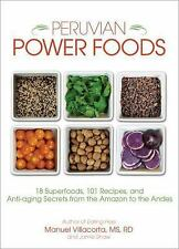 Peruvian Power Foods: 18 Superfoods, 101 Recipes, and Anti-aging Secrets from t