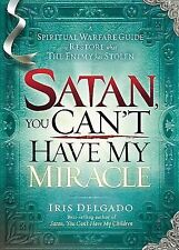 Satan, You Can't Have My Miracle: A Spiritual Warfare Guide to Restore What the