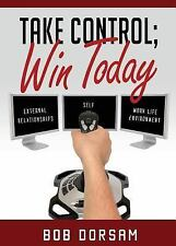 Take Control; Win Today by Bob Dorsam (2016, Paperback)