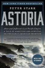 Astoria : John Jacob Astor and Thomas Jefferson's Lost Pacific Empire - A...