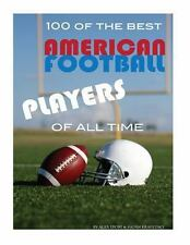 100 of the Best American Football Players of All Time by Alex Trost and Vadim...