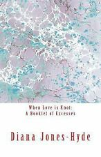 When Love Is Knot: a Booklet of Excesses by Diana Jones-Hyde (2014, Paperback)