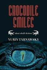 Crocodile Smiles : Short Shrift Fictions by Yuriy Tarnawsky (2014, Paperback)