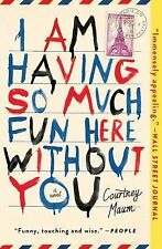 I Am Having So Much Fun Here Without You by Courtney Maum (2015 - Paperback)