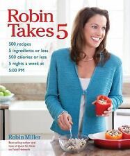 Robin Takes 5: 500 Recipes, 5 Ingredients or Less, 500 Calories or Les-ExLibrary