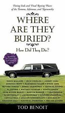 Where Are They Buried? : How Did They Die? Fitting Ends and Final Resting...