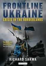 Frontline Ukraine : Crisis in the Borderlands by Richard Sakwa (2016, Paperback)