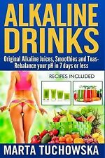 Alkaline Drinks: Original Alkaline Smoothies, Juices and Teas- Rebalance your pH