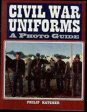 Civil War Uniforms A Photo Guide by Philip Katcher
