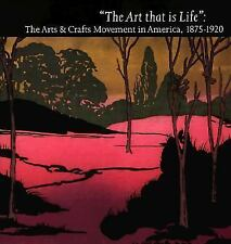 """The Art That is life"" the Arts and Crafts Movement in America 1875-1920, Kaplan"
