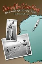 Glory of the Silver King-The Golden Age of Tarpon Fishing