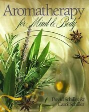 Aromatherapy for Body, Mind and Spirit by Carol Schiller and David Schiller...