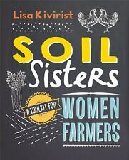Soil Sisters : A Toolkit for Women Farmers by Lisa Kivirist (2016, Paperback)