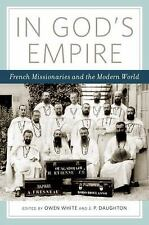 In God's Empire : French Missionaries and the Modern World (2012, Hardcover)