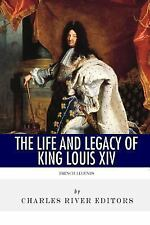 French Legends: the Life and Legacy of King Louis XIV by Charles River...