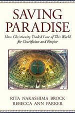 Saving Paradise: How Christianity Traded Love of This World for Crucifixion and